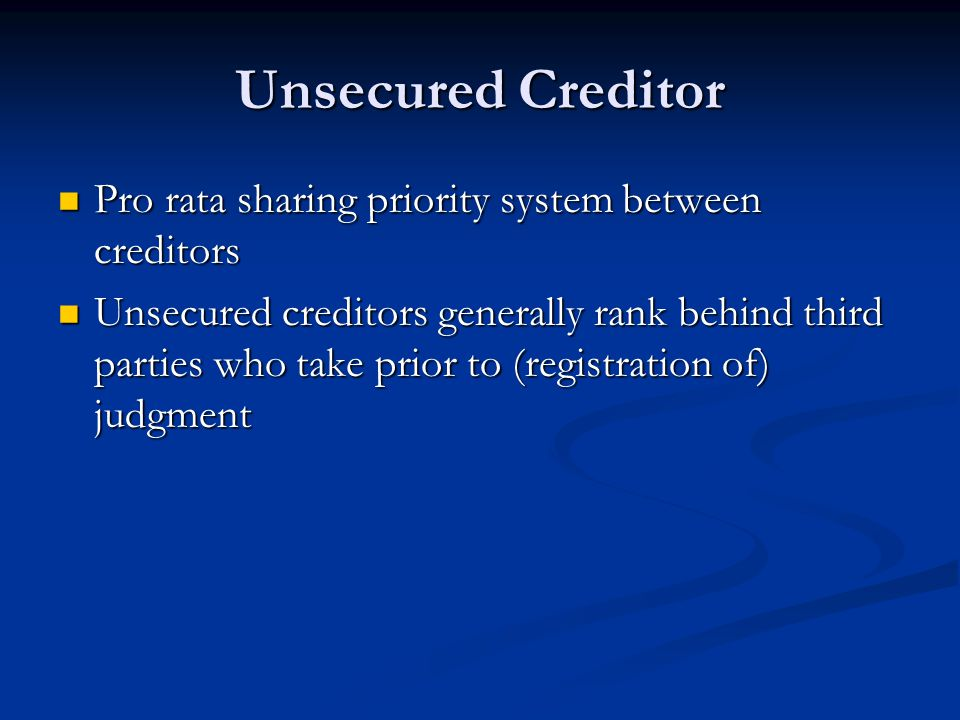 Unsecured Creditor Pro rata sharing priority system between creditors Pro rata sharing priority system between creditors Unsecured creditors generally