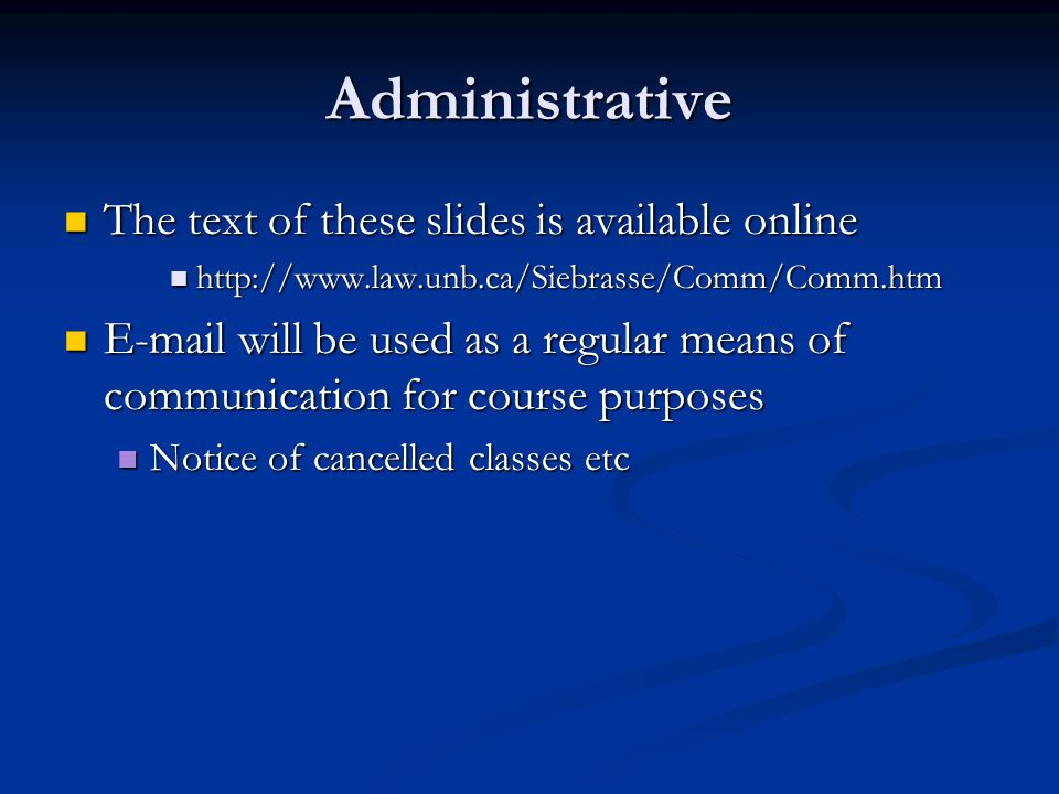 Administrative The text of these slides is available online The text of these slides is available online http://www.law.unb.ca/Siebrasse/Comm/Comm.htm