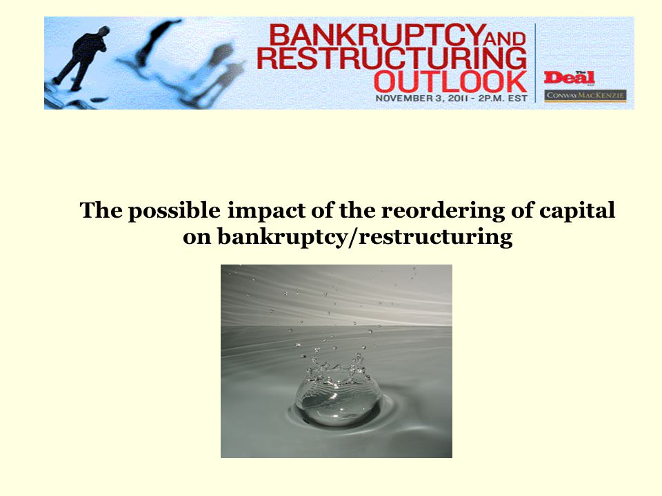 The possible impact of the reordering of capital on bankruptcy/restructuring