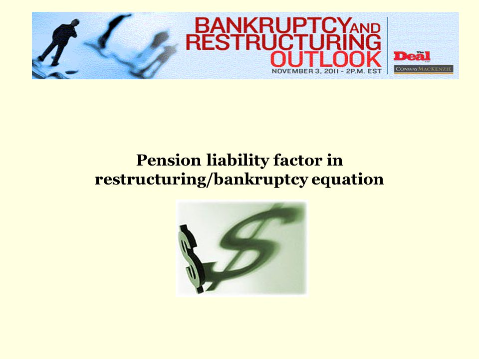 Pension liability factor in restructuring/bankruptcy equation