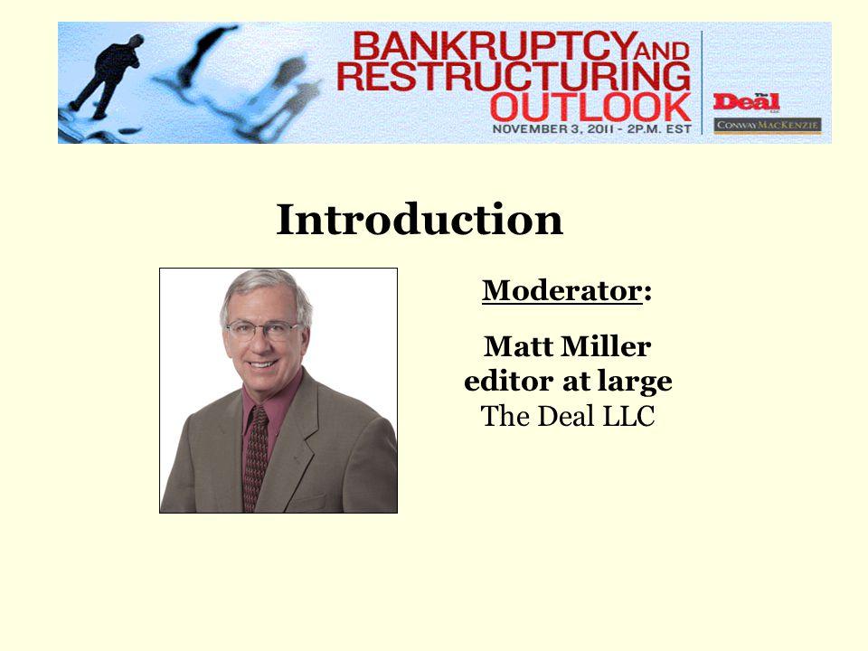 Introduction Moderator: Matt Miller editor at large The Deal LLC