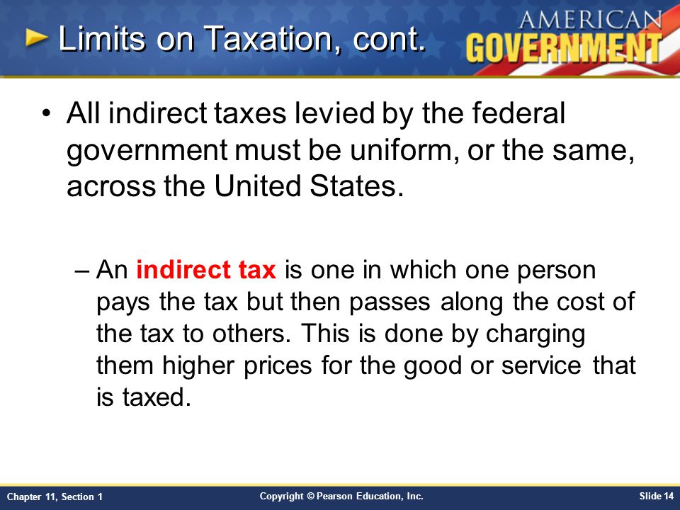 Copyright © Pearson Education, Inc.Slide 14 Chapter 11, Section 1 Limits on Taxation, cont.