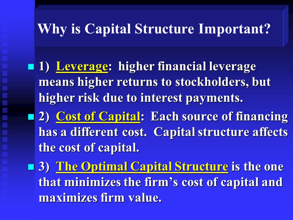 Why is Capital Structure Important? n 1) Leverage: higher financial leverage means higher returns to stockholders, but higher risk due to interest pay