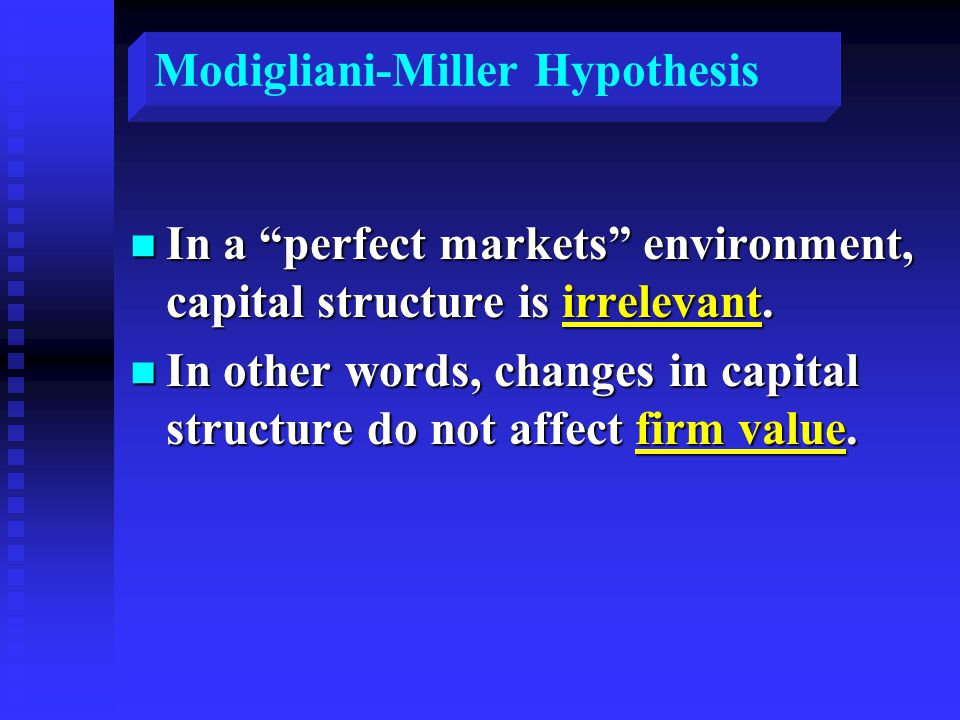 n In a perfect markets environment, capital structure is irrelevant.