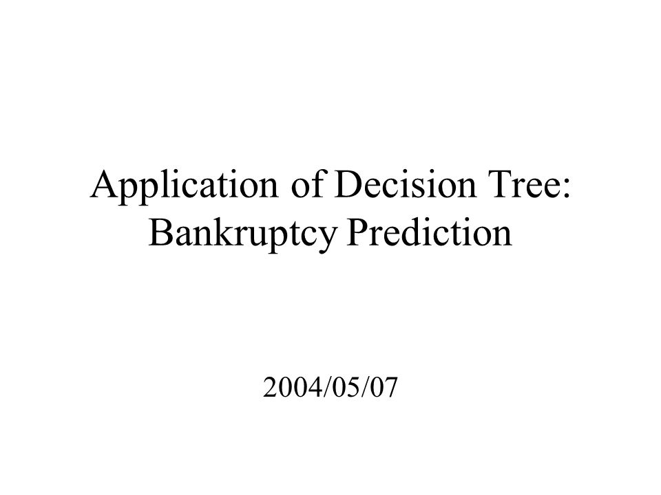 Outline The prediction of bankruptcy Model development –Problem analysis –Feature selection –Data collection –Model building –Model evaluation Other applications