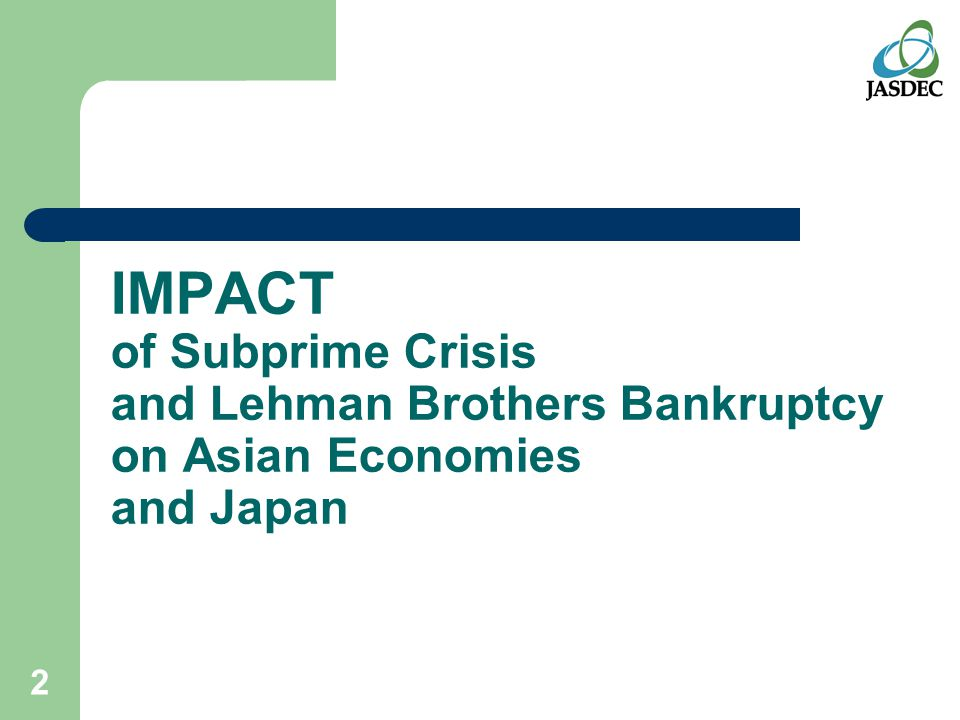 2 IMPACT of Subprime Crisis and Lehman Brothers Bankruptcy on Asian Economies and Japan