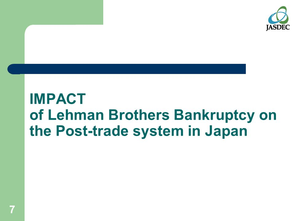 7 IMPACT of Lehman Brothers Bankruptcy on the Post-trade system in Japan