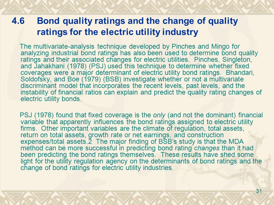 4.6Bond quality ratings and the change of quality ratings for the electric utility industry The multivariate-analysis technique developed by Pinches and Mingo for analyzing industrial bond ratings has also been used to determine bond quality ratings and their associated changes for electric utilities.