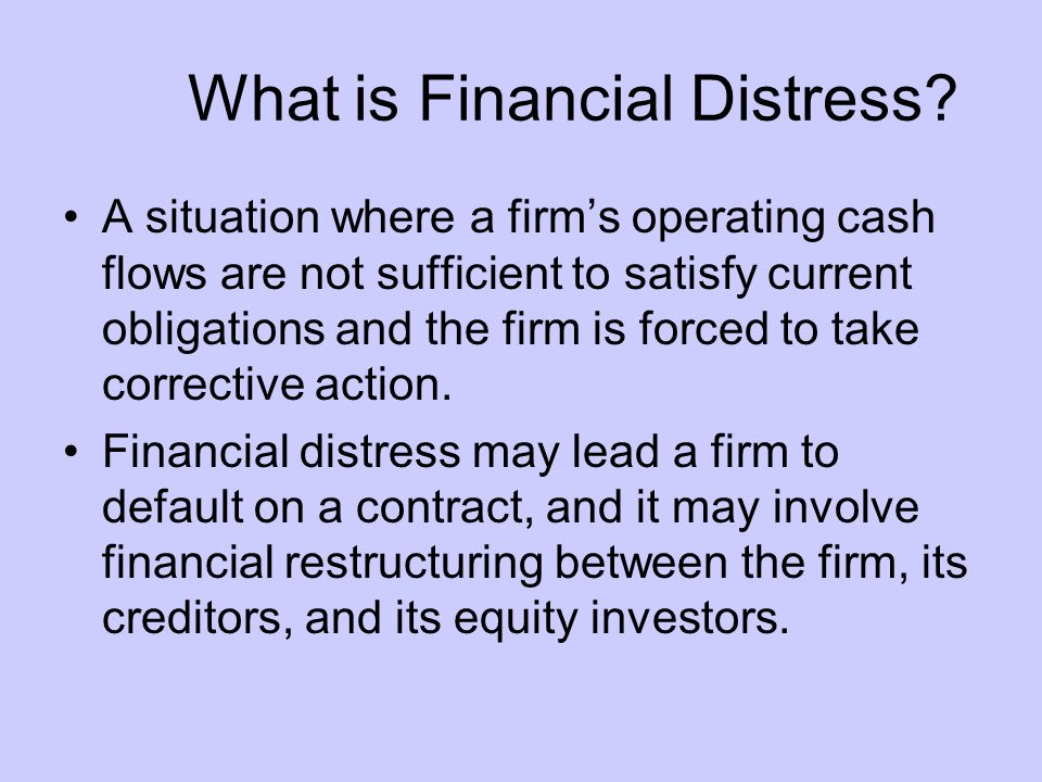 Definition of Terms Default –Failure to meet an interest payment, or –Violation of debt agreement Bankruptcy –Formal procedure for working out default –Does not automatically follow from default.