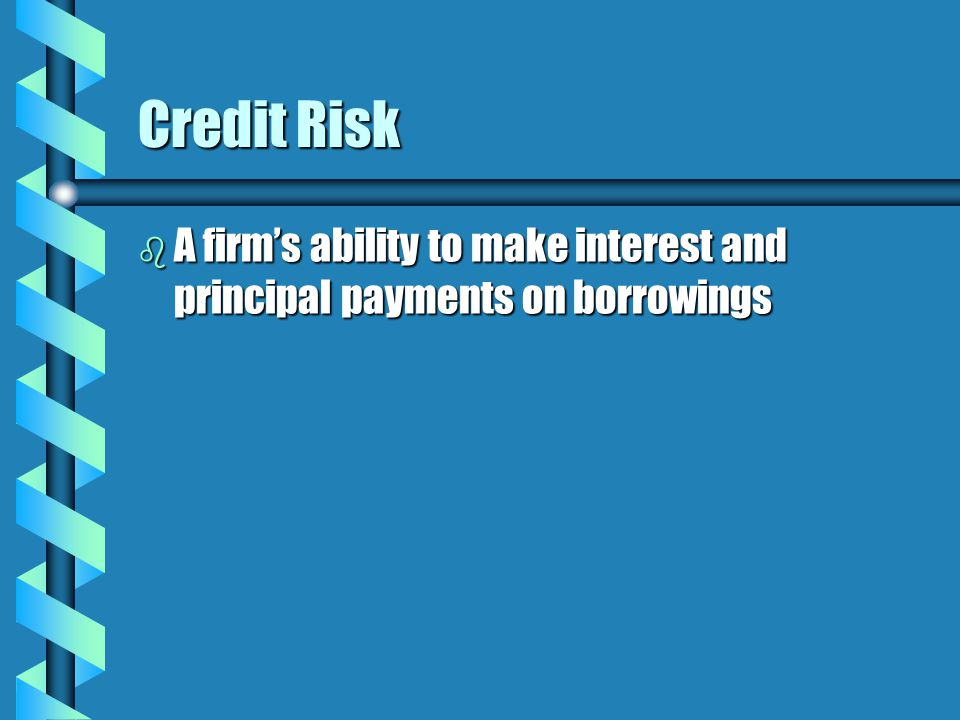 Bankruptcy Risk b The likelihood that a firm will file for bankruptcy and perhaps subsequently liquidate