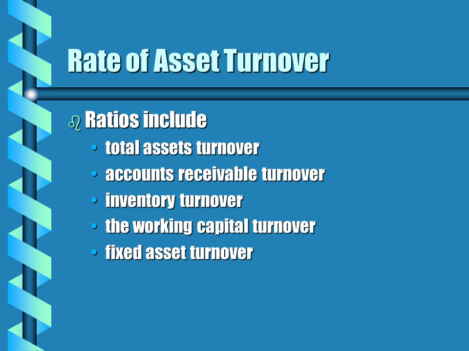 Rate of Asset Turnover b Ratios include total assets turnovertotal assets turnover accounts receivable turnoveraccounts receivable turnover inventory turnoverinventory turnover the working capital turnoverthe working capital turnover fixed asset turnoverfixed asset turnover