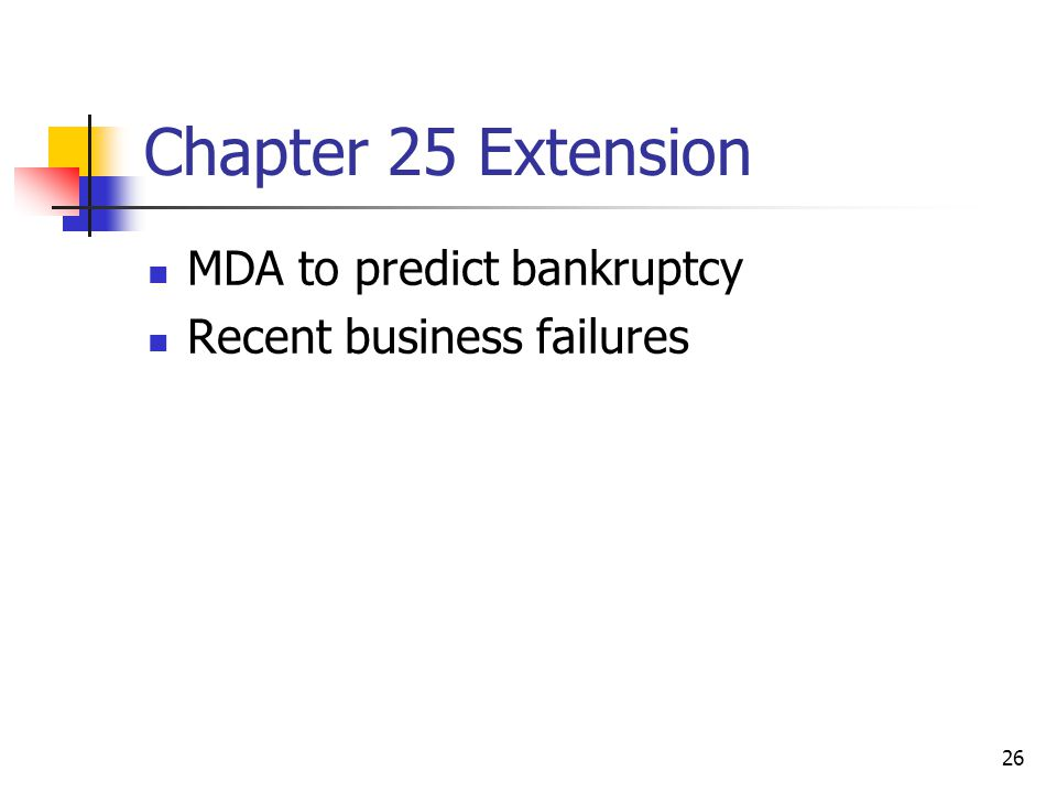 26 Chapter 25 Extension MDA to predict bankruptcy Recent business failures