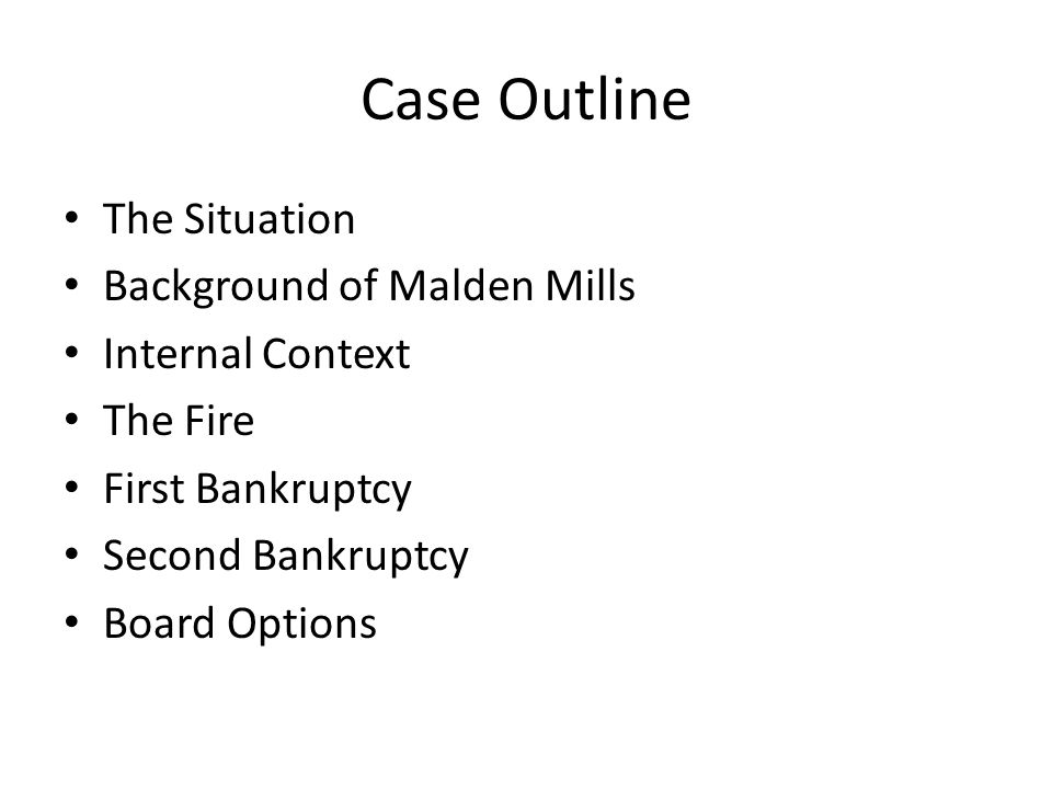 Case Outline The Situation Background of Malden Mills Internal Context The Fire First Bankruptcy Second Bankruptcy Board Options
