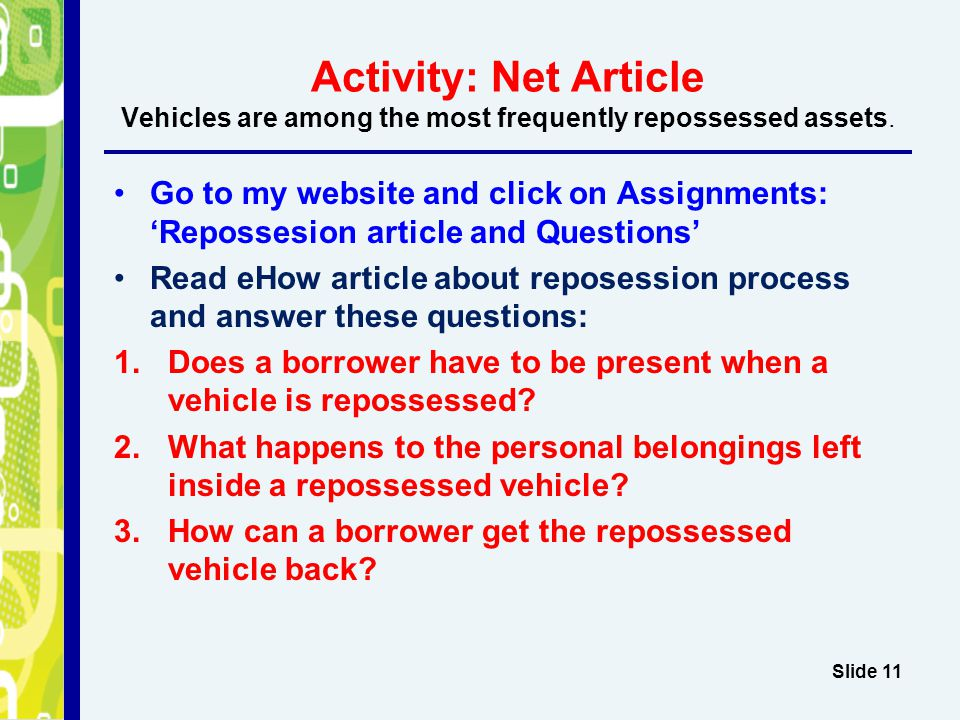 Activity: Net Article Vehicles are among the most frequently repossessed assets. Go to my website and click on Assignments: 'Repossesion article and Q