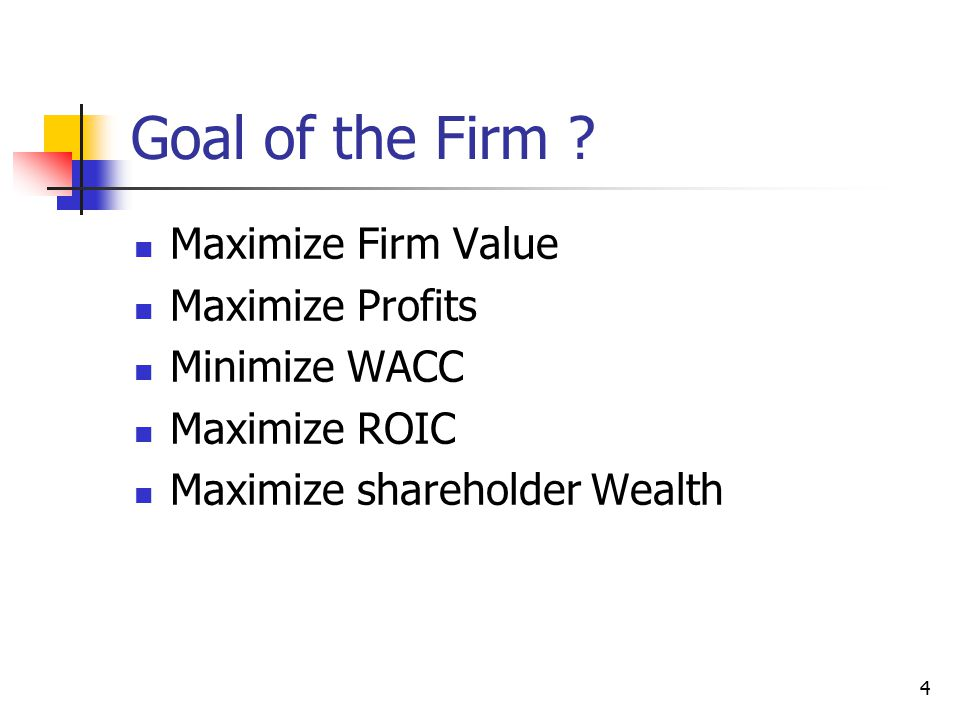 5 Goal of the Firm is Maximize Firm Value Minimize WACC Thru: Lowering risk Increasing CFs Maximize Op.