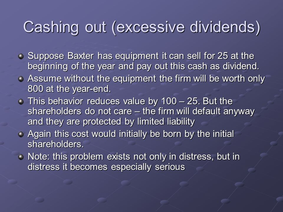 Cashing out (excessive dividends) Suppose Baxter has equipment it can sell for 25 at the beginning of the year and pay out this cash as dividend. Assu