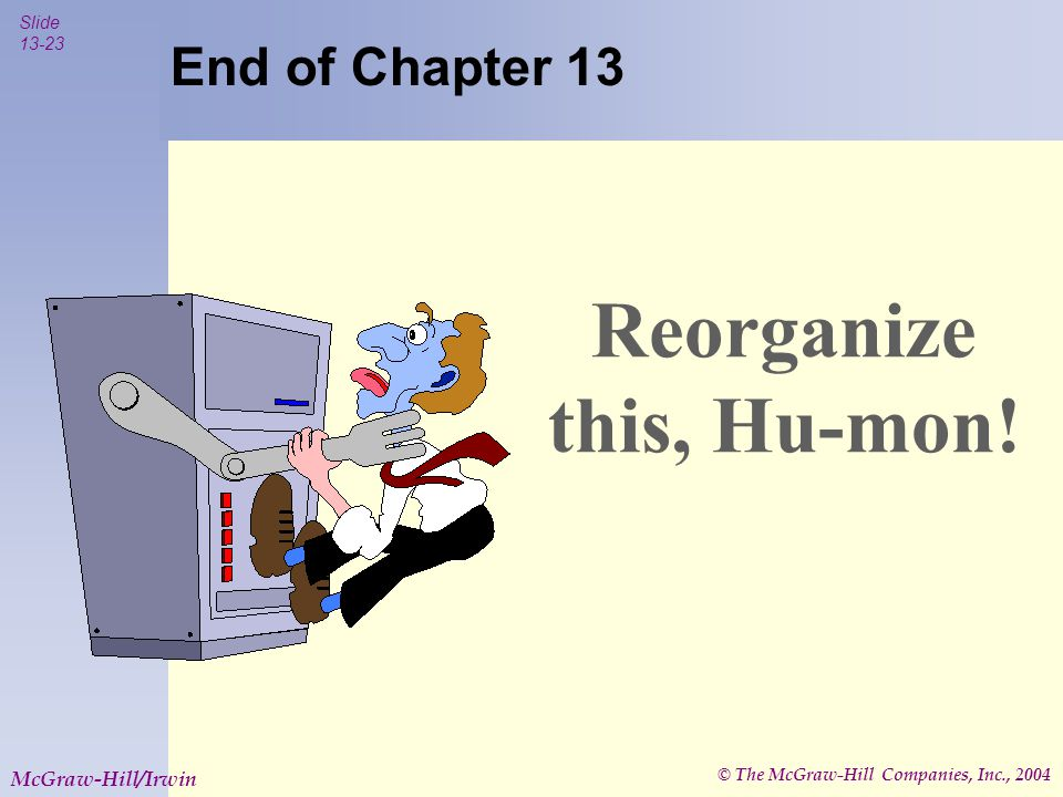 © The McGraw-Hill Companies, Inc., 2004 Slide 13-23 McGraw-Hill/Irwin Reorganize this, Hu-mon.