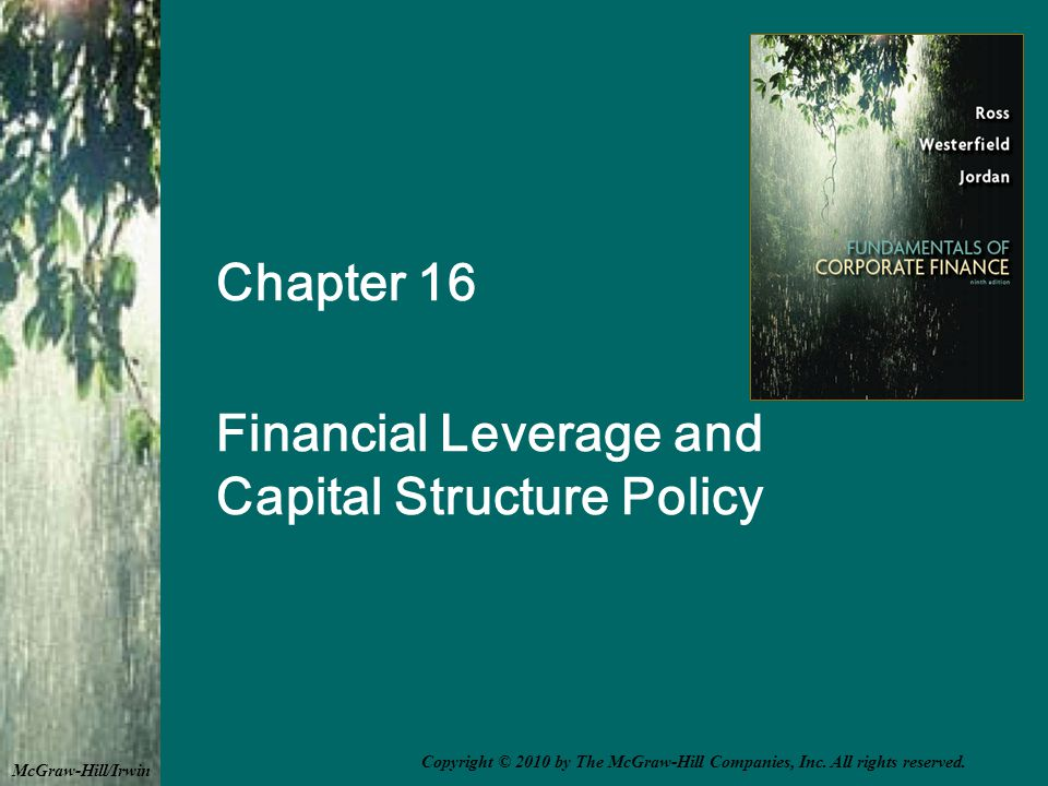 Chapter 16 Financial Leverage and Capital Structure Policy McGraw-Hill/Irwin Copyright © 2010 by The McGraw-Hill Companies, Inc.