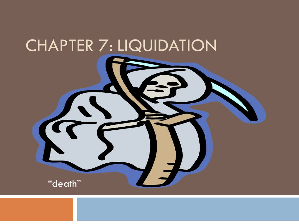 CHAPTER 7: LIQUIDATION death