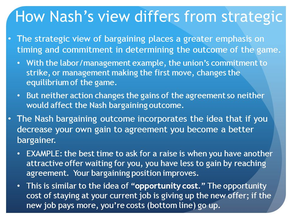 How Nash's view differs from strategic The strategic view of bargaining places a greater emphasis on timing and commitment in determining the outcome of the game.