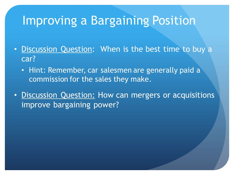 Improving a Bargaining Position Discussion Question: When is the best time to buy a car.