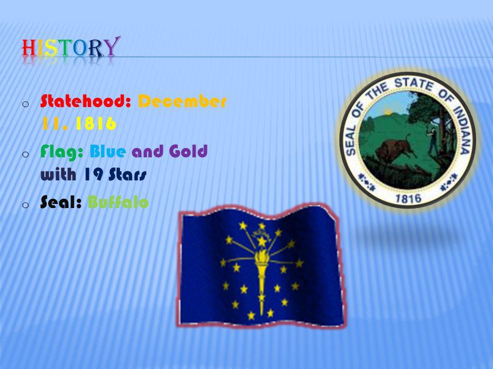 o Statehood: December 11, 1816 o Flag: Blue and Gold with 19 Stars o Seal: Buffalo