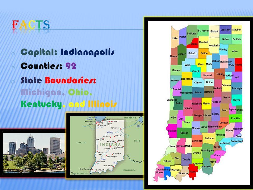 o Capital: Indianapolis o Counties: 92 o State Boundaries: Michigan, Ohio, Kentucky, and Illinois