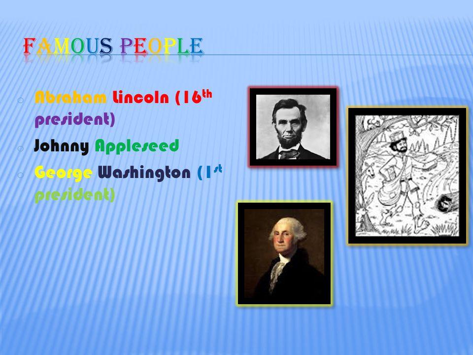 o Abraham Lincoln (16 th president) o Johnny Appleseed o George Washington (1 st president)