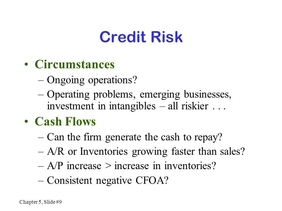 Chapter 5, Slide #10 Credit Risk (cont.) Cash Flows (cont.) –Capital expenditures > CFOA.