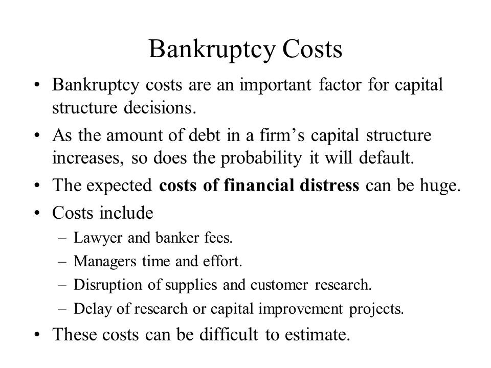 Bankruptcy Costs Bankruptcy costs are an important factor for capital structure decisions.