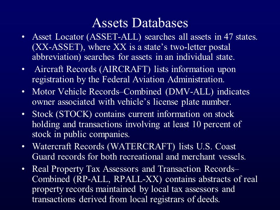 Assets Databases Asset Locator (ASSET-ALL) searches all assets in 47 states.