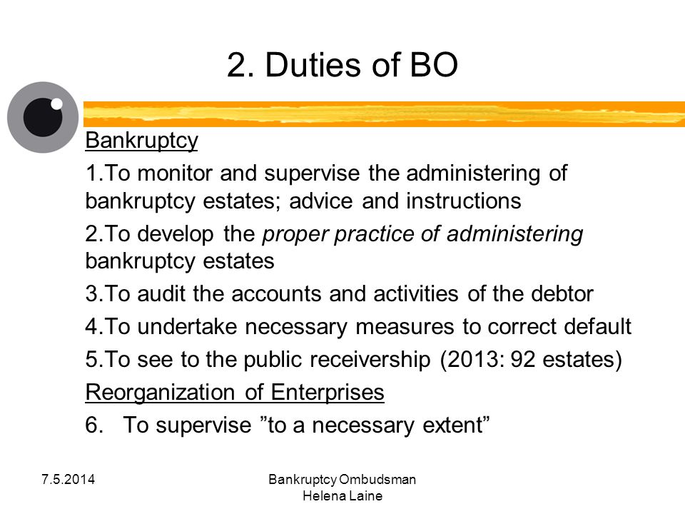 2. Duties of BO Bankruptcy 1.To monitor and supervise the administering of bankruptcy estates; advice and instructions 2.To develop the proper practic