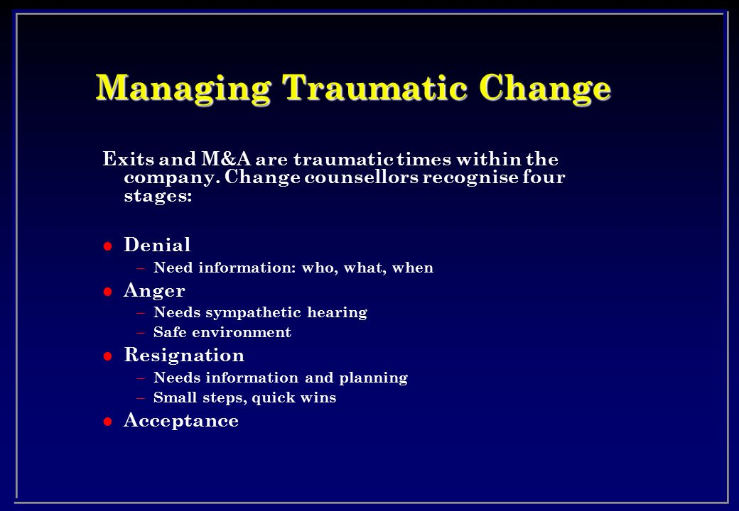 Managing Traumatic Change Exits and M&A are traumatic times within the company.