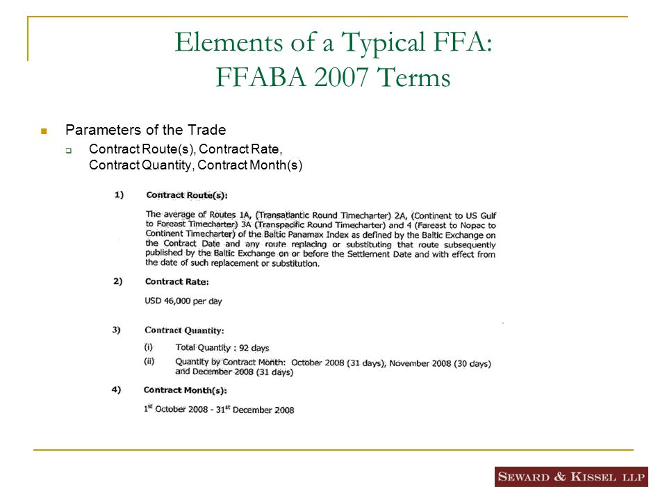 Elements of a Typical FFA: FFABA 2007 Terms Settlement Procedures Fix the Parties' Obligations (i.e., who pays?)  Settlement Dates, Settlement Rate, Settlement Sum