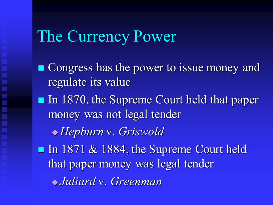 The Currency Power Congress has the power to issue money and regulate its value Congress has the power to issue money and regulate its value In 1870,