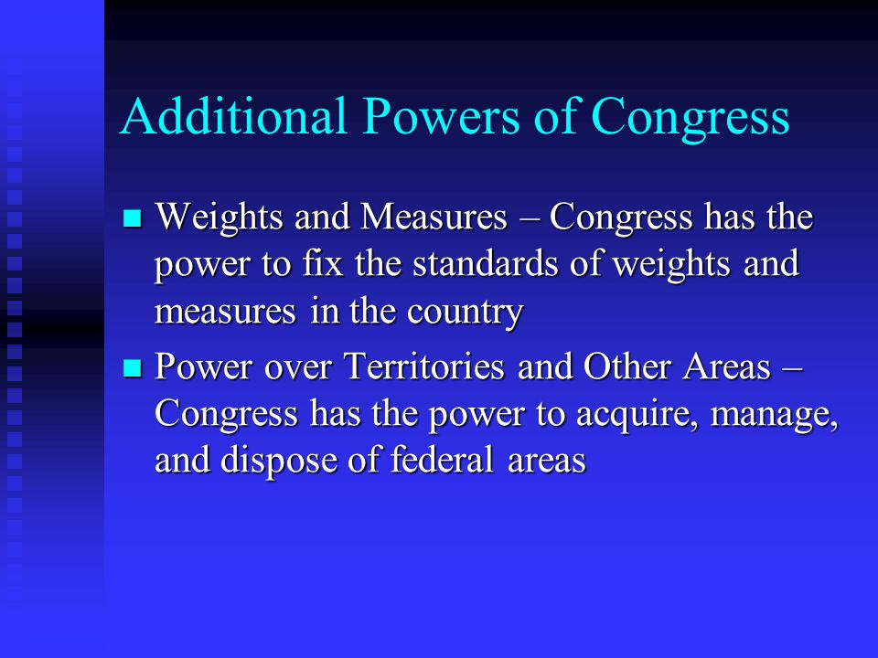 Additional Powers of Congress Weights and Measures – Congress has the power to fix the standards of weights and measures in the country Weights and Me