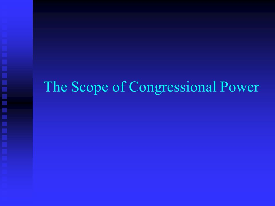 Congressional Power Congress has only those powers delegated to it and not specifically denied to it by the Constitution Congress has only those powers delegated to it and not specifically denied to it by the Constitution Congress has expressed, implied, and inherent powers Congress has expressed, implied, and inherent powers