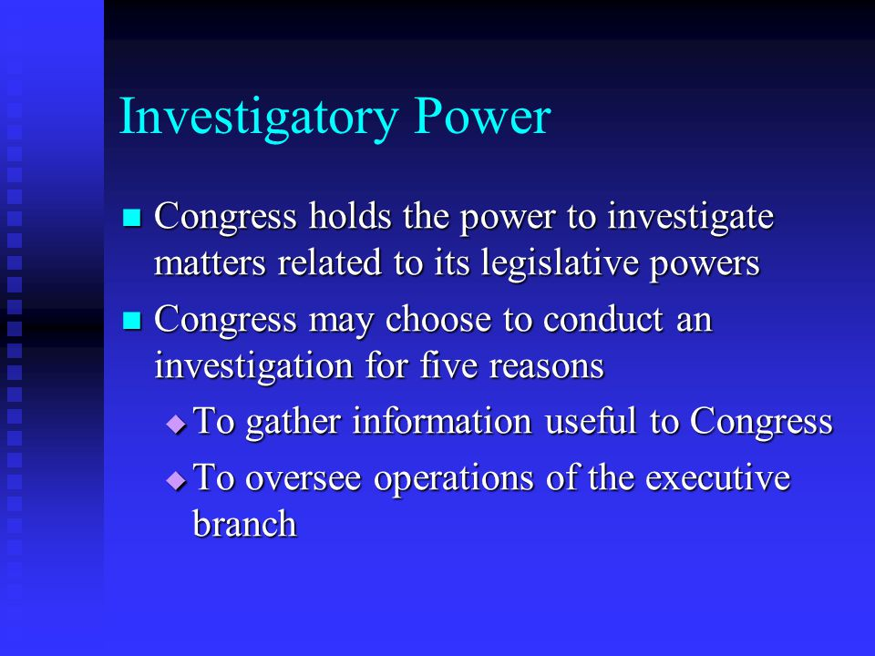 Investigatory Power Congress holds the power to investigate matters related to its legislative powers Congress holds the power to investigate matters