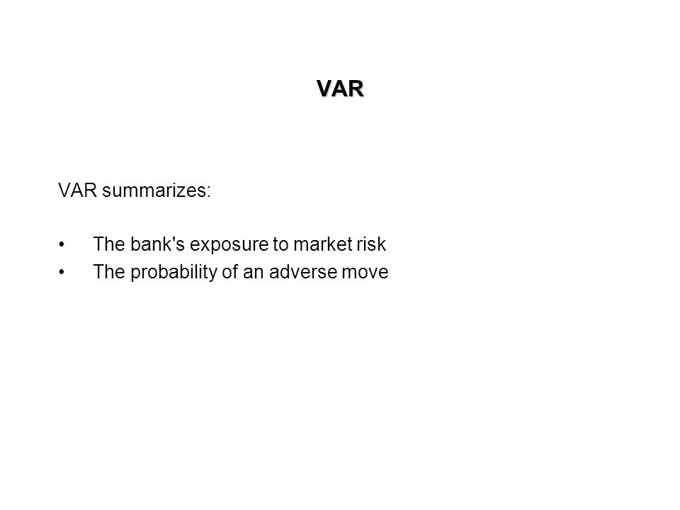 VAR VAR is yet another measure of risk. VAR is the maximum loss over a target horizon such that there is a low, prespecified probability that the actu