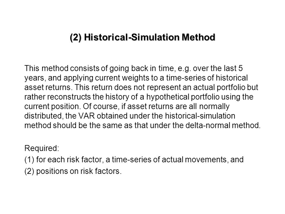 (1) Delta-Normal Method The delta-normal method assumes that all asset returns are normally distributed. This method consists of going back in time, e