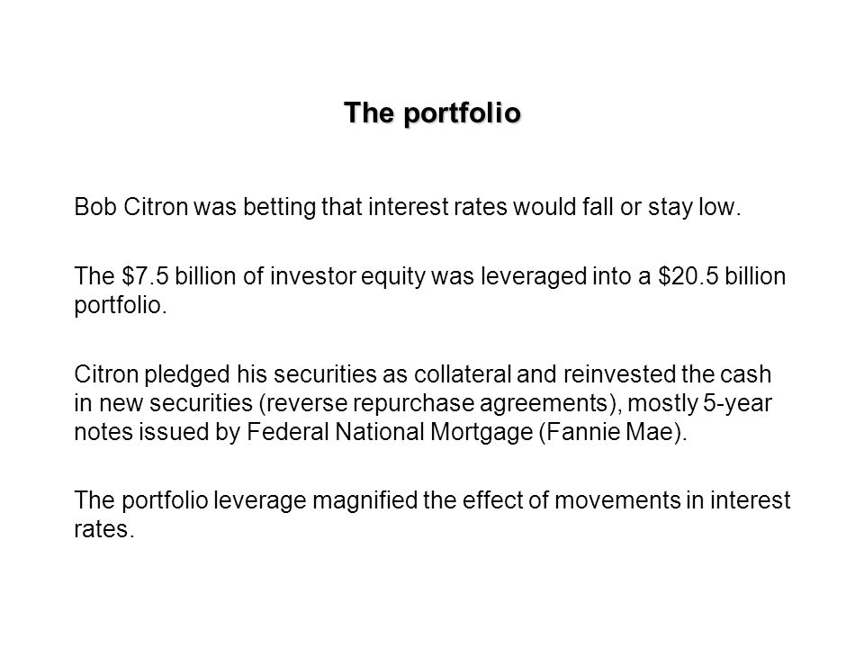 More on Bob Citron The investment strategy worked until 1994, when the Fed hiked interest rates that caused severe losses to the pool.