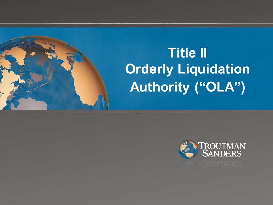 Title II Orderly Liquidation Authority ( OLA )