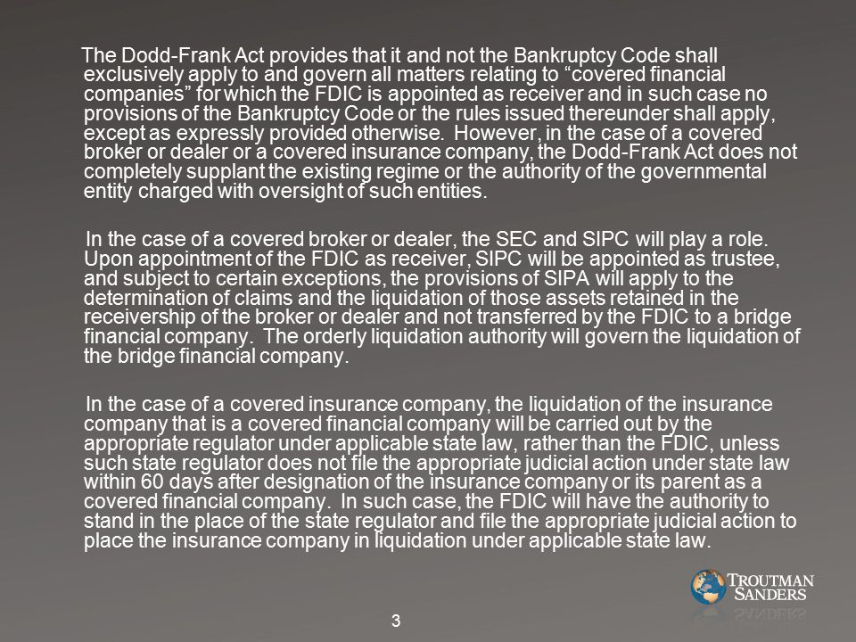 The Dodd-Frank Act incorporates many of the powers of the FDIC found in Sections 11 and 13 of the FDIA but also adopts certain provisions of the Bankruptcy Code in order to harmonize the rules applying to creditors' rights under the Bankruptcy Code.