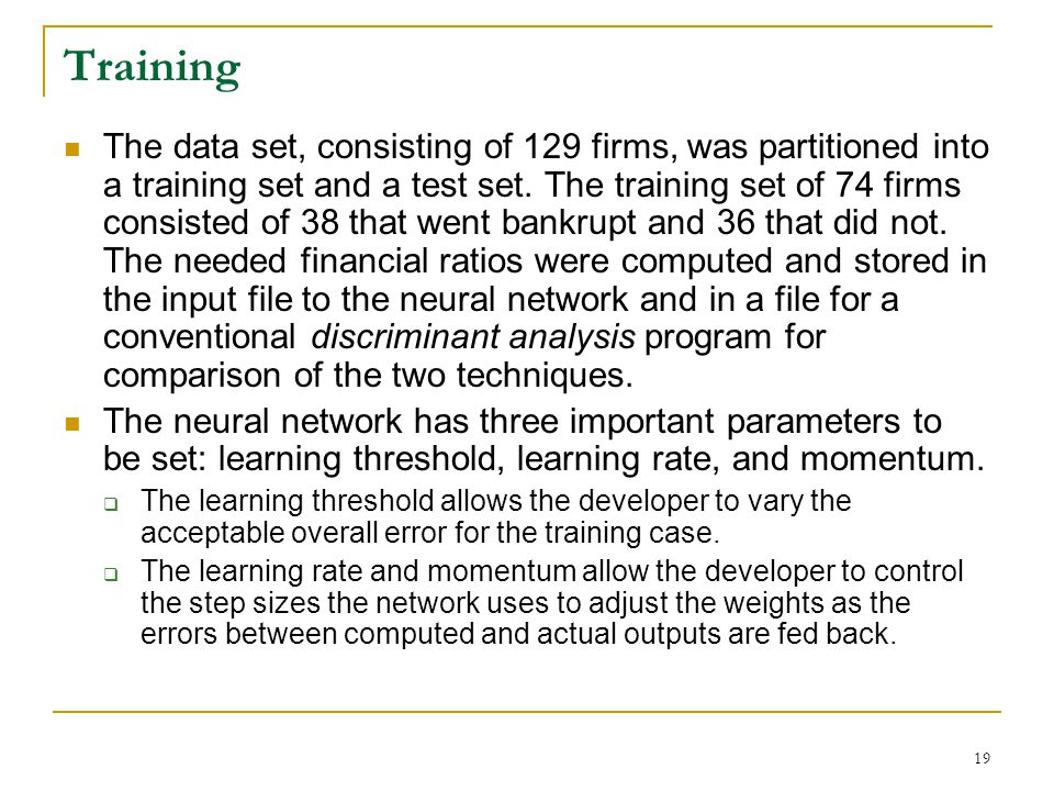 20 Testing The ANN was tested in two ways: by using the test data set and by comparison with discriminant analysis.