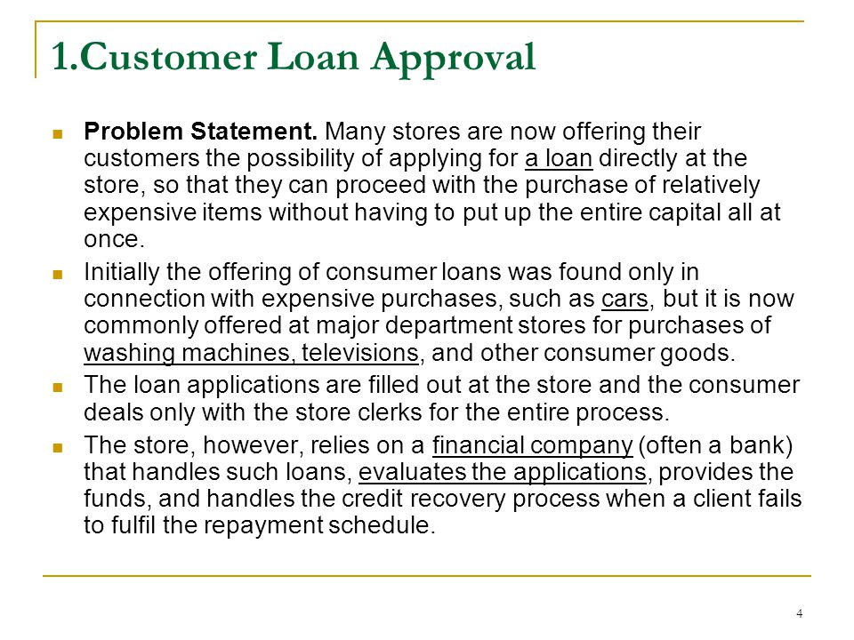 5 For this study, there were 1000 records of consumer loan applications that were granted by a bank, together with the indication whether each loan had been always paid on schedule or there had been any problem.