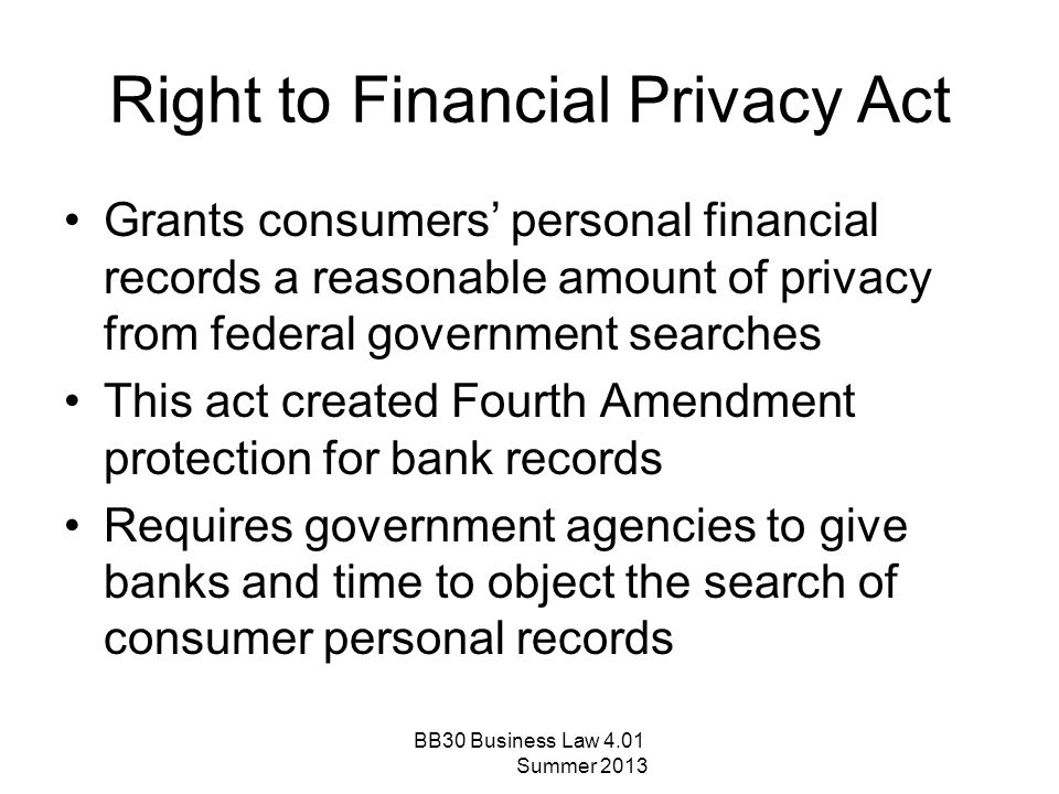 Right to Financial Privacy Act Grants consumers' personal financial records a reasonable amount of privacy from federal government searches This act c
