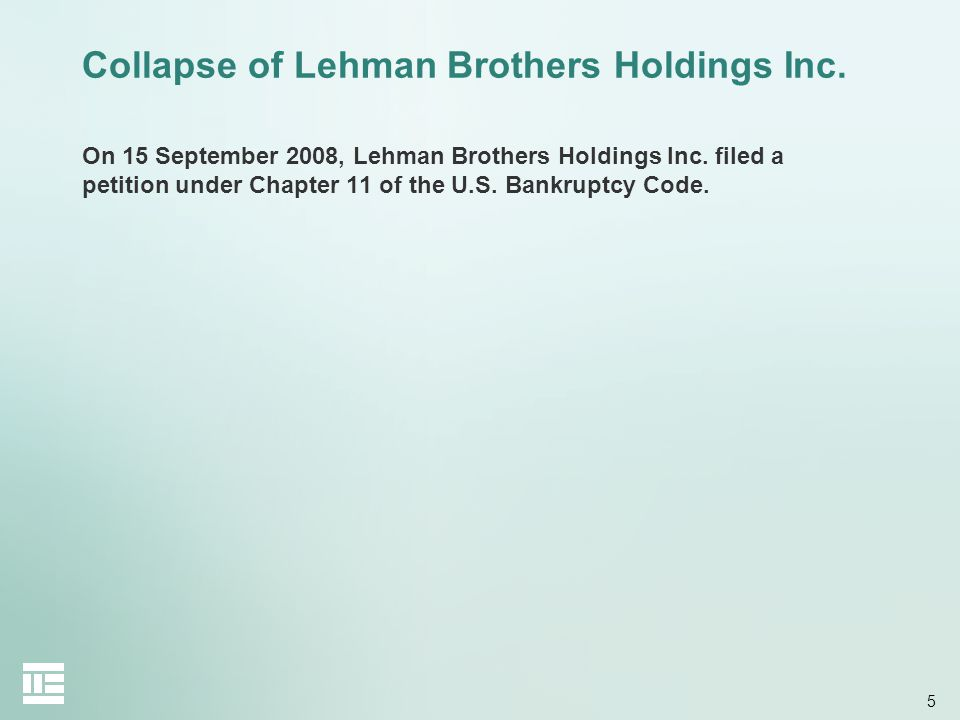 5 Collapse of Lehman Brothers Holdings Inc. On 15 September 2008, Lehman Brothers Holdings Inc.