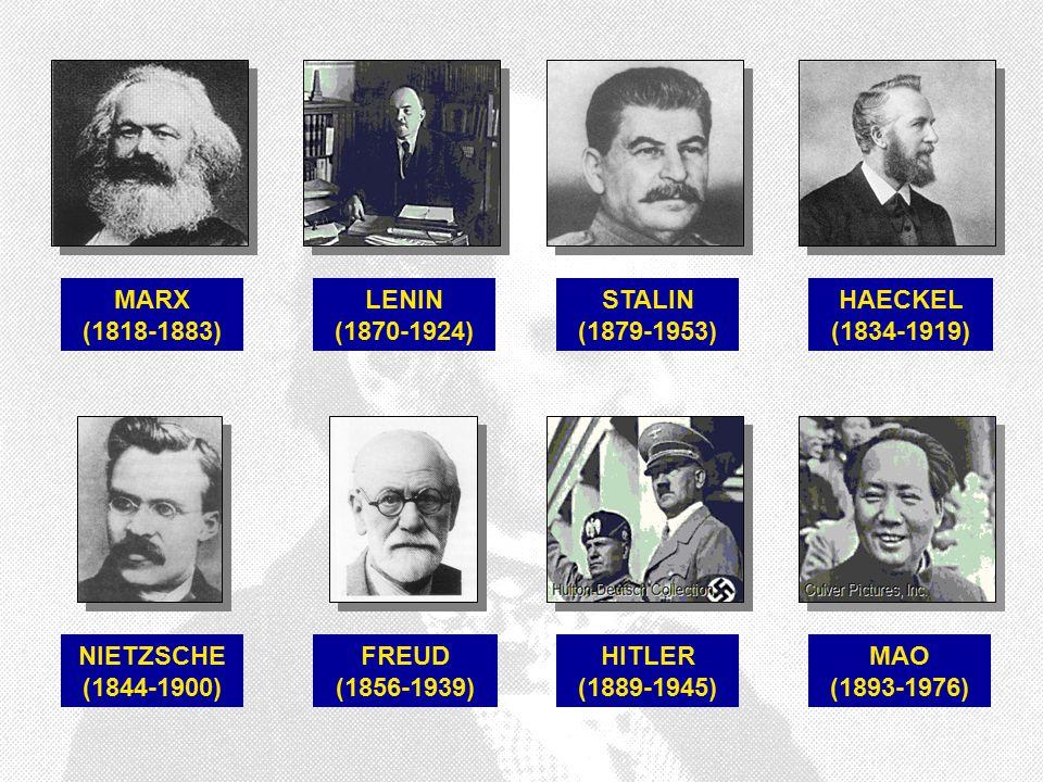 LENIN (1870-1924) MARX (1818-1883) HITLER (1889-1945) STALIN (1879-1953) NIETZSCHE (1844-1900) MAO (1893-1976) HAECKEL (1834-1919) FREUD (1856-1939)
