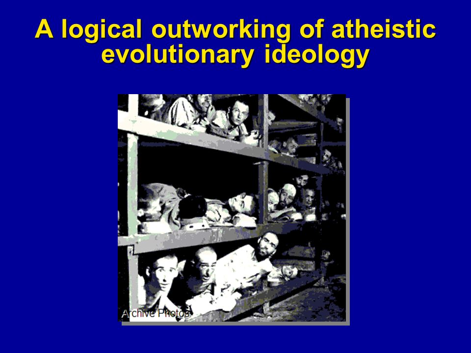A logical outworking of atheistic evolutionary ideology