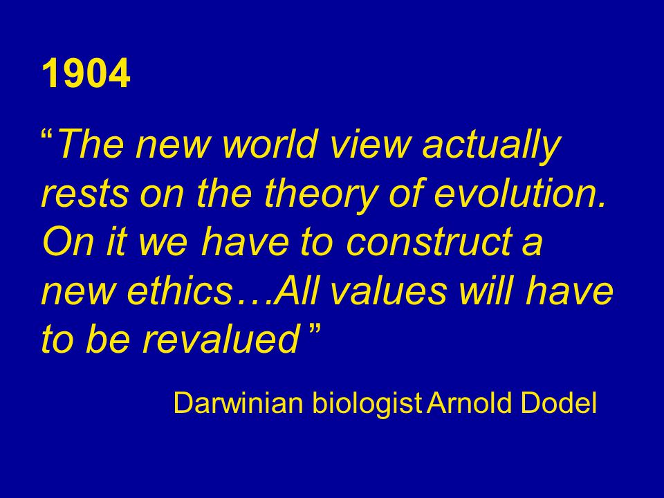 1904 The new world view actually rests on the theory of evolution.